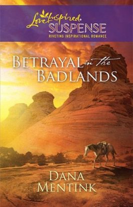 Betrayal in the Badlands by Dana Mentink