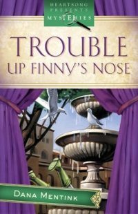 Trouble Up Finny's Nose by Dana Mentink